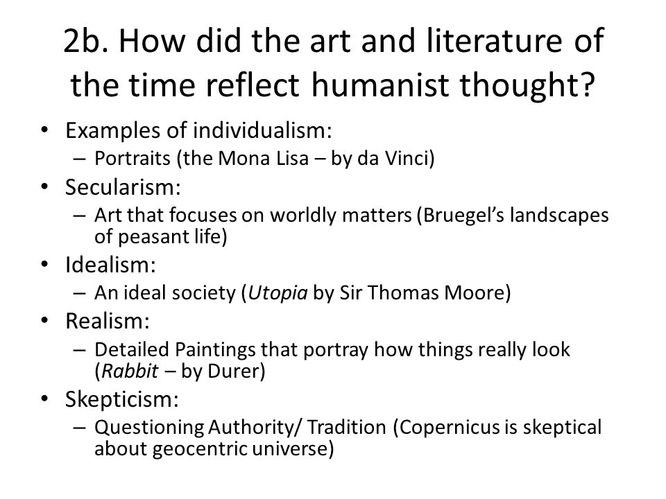 2b. How did the art and literature of the time reflect humanist thought
