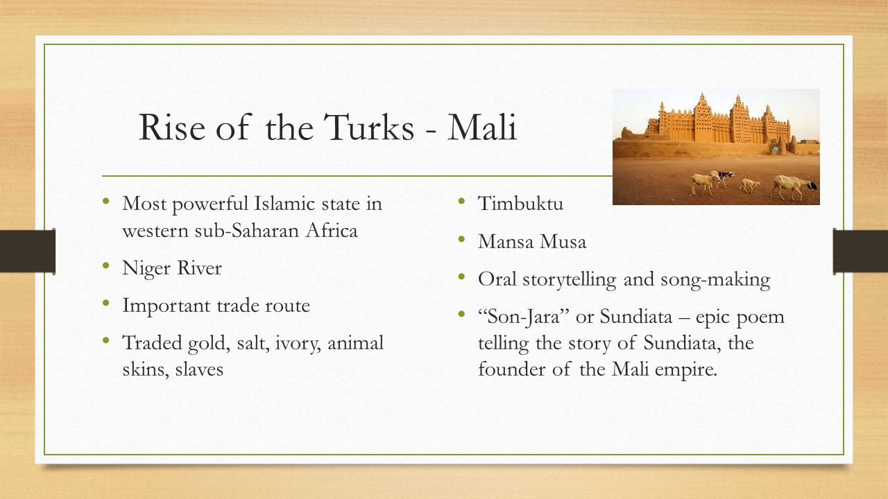 Rise of the Turks - Mali Most powerful Islamic state in western sub-Saharan Africa. Niger River. Important trade route.