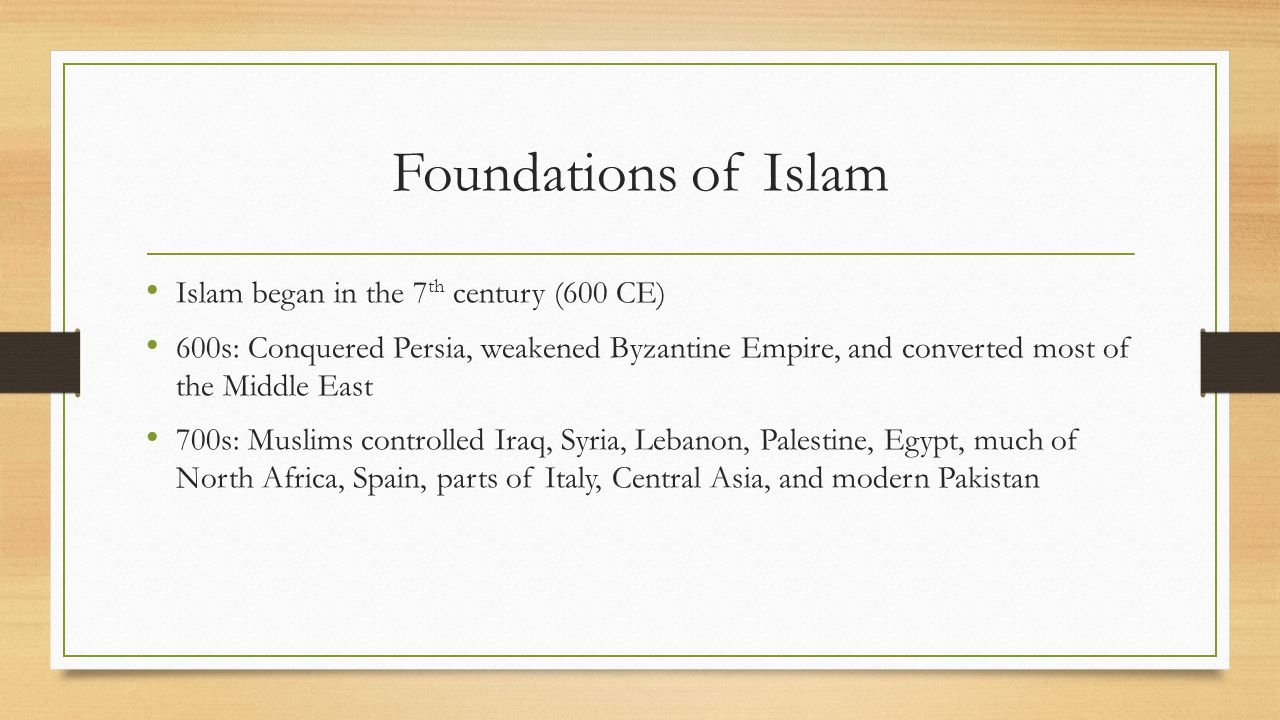 Foundations of Islam Islam began in the 7th century (600 CE)
