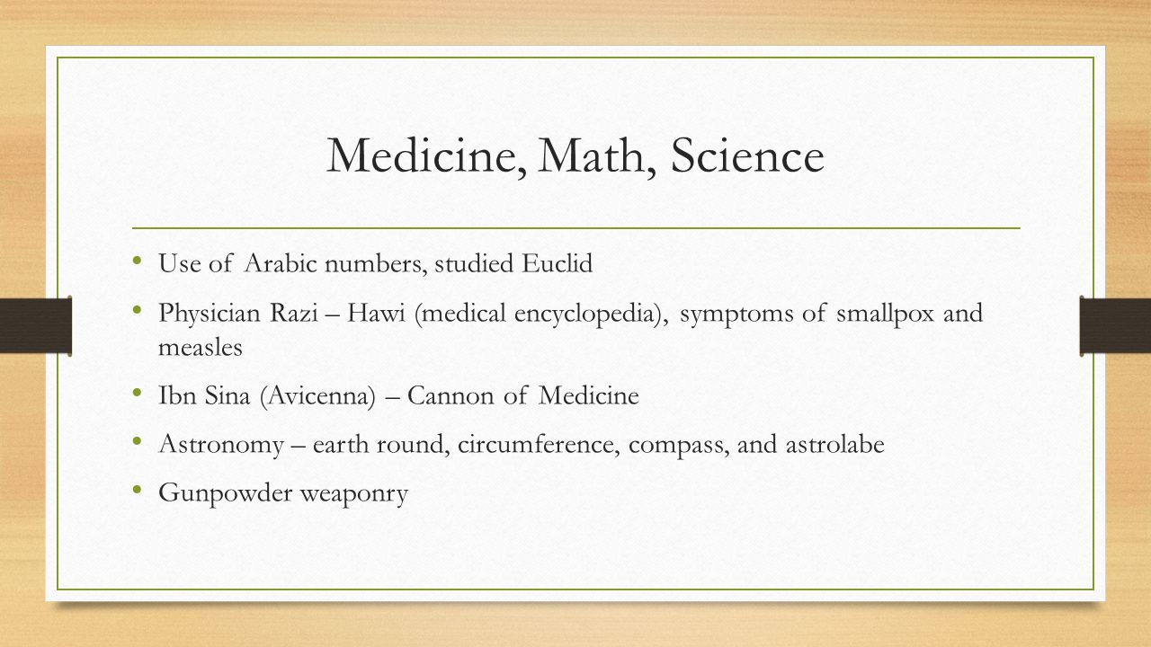 Medicine, Math, Science Use of Arabic numbers, studied Euclid
