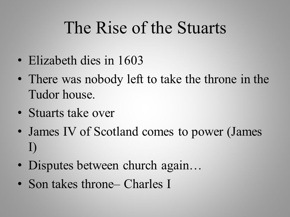 The Rise of the Stuarts Elizabeth dies in 1603