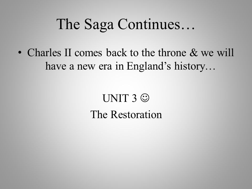 The Saga Continues… Charles II comes back to the throne & we will have a new era in England's history…