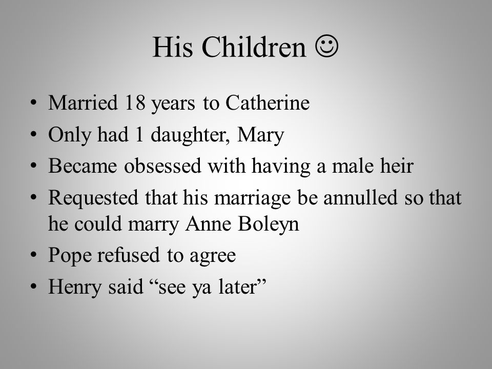 His Children  Married 18 years to Catherine Only had 1 daughter, Mary