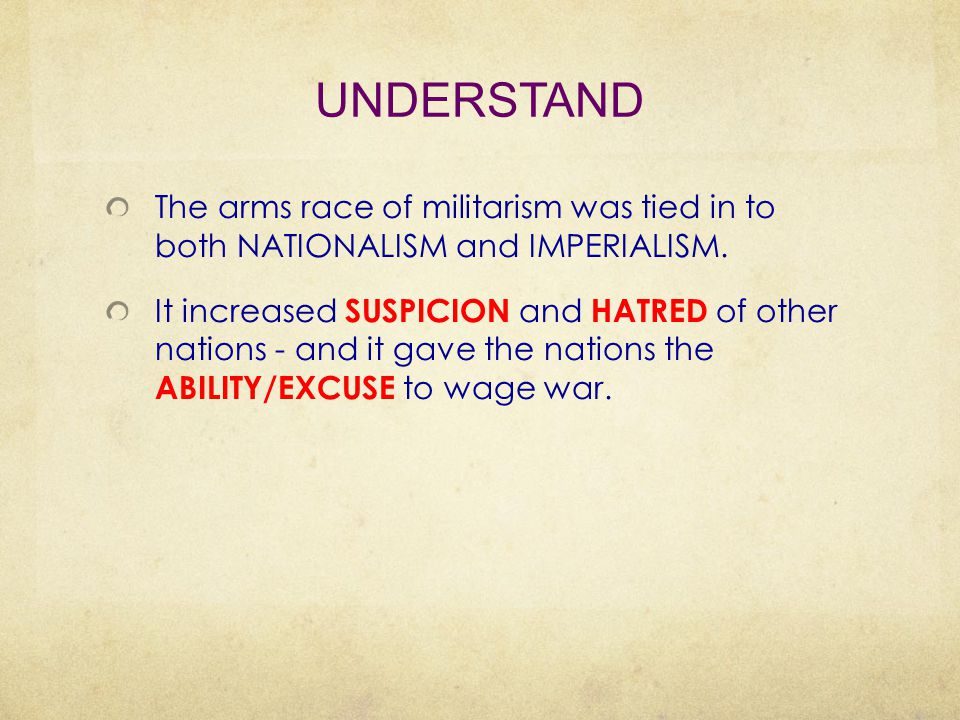 UNDERSTAND The arms race of militarism was tied in to both NATIONALISM and IMPERIALISM.