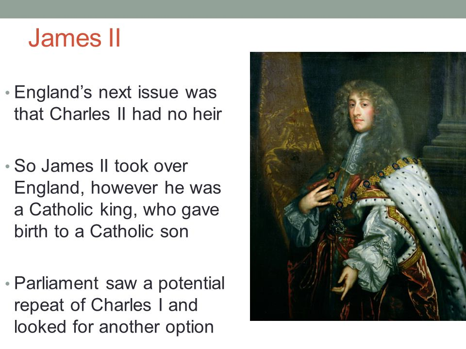 James II England's next issue was that Charles II had no heir