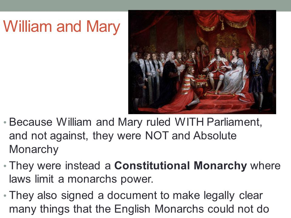 William and Mary Because William and Mary ruled WITH Parliament, and not against, they were NOT and Absolute Monarchy.