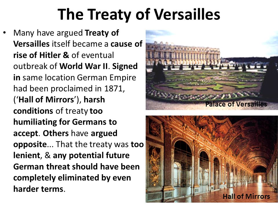 the treaty of versailles as the major cause of world war ii Article 231 of the treaty of versailles, known as the war guilt clause, was a statement that germany was responsible for beginning world war i it reads as follows: the allied and associated governments affirm and germany accepts the responsibility of germany and her allies for causing all the.