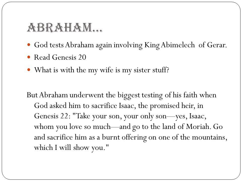 ABRAHAM… God tests Abraham again involving King Abimelech of Gerar.
