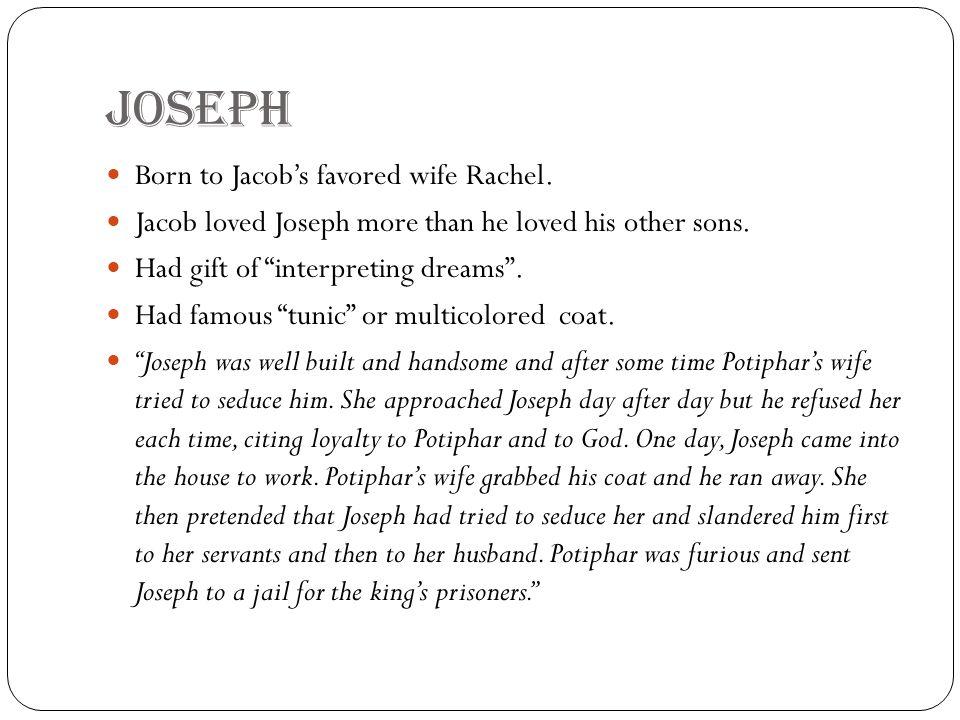 Joseph Born to Jacob's favored wife Rachel.