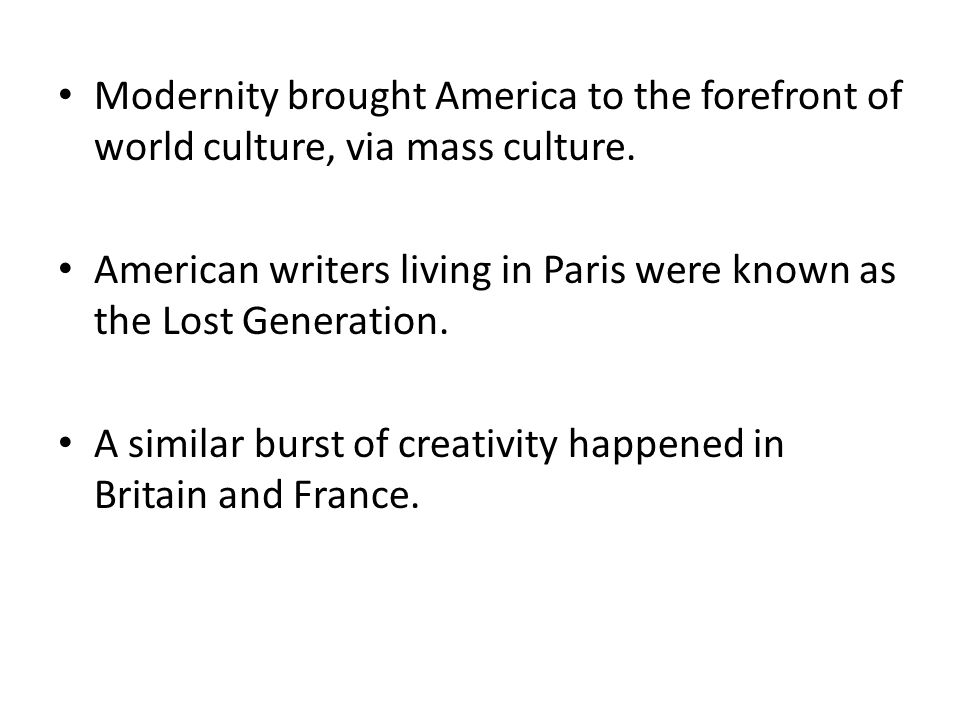 Modernity brought America to the forefront of world culture, via mass culture.
