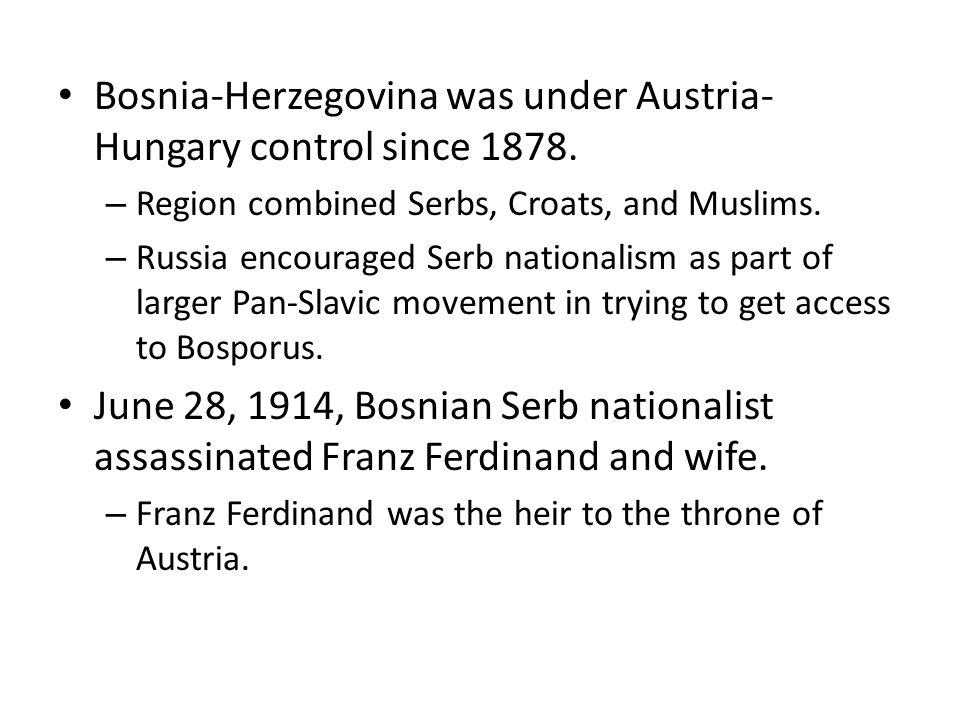 Bosnia-Herzegovina was under Austria-Hungary control since 1878.