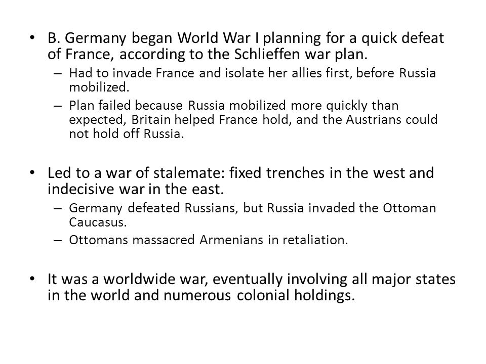 B. Germany began World War I planning for a quick defeat of France, according to the Schlieffen war plan.