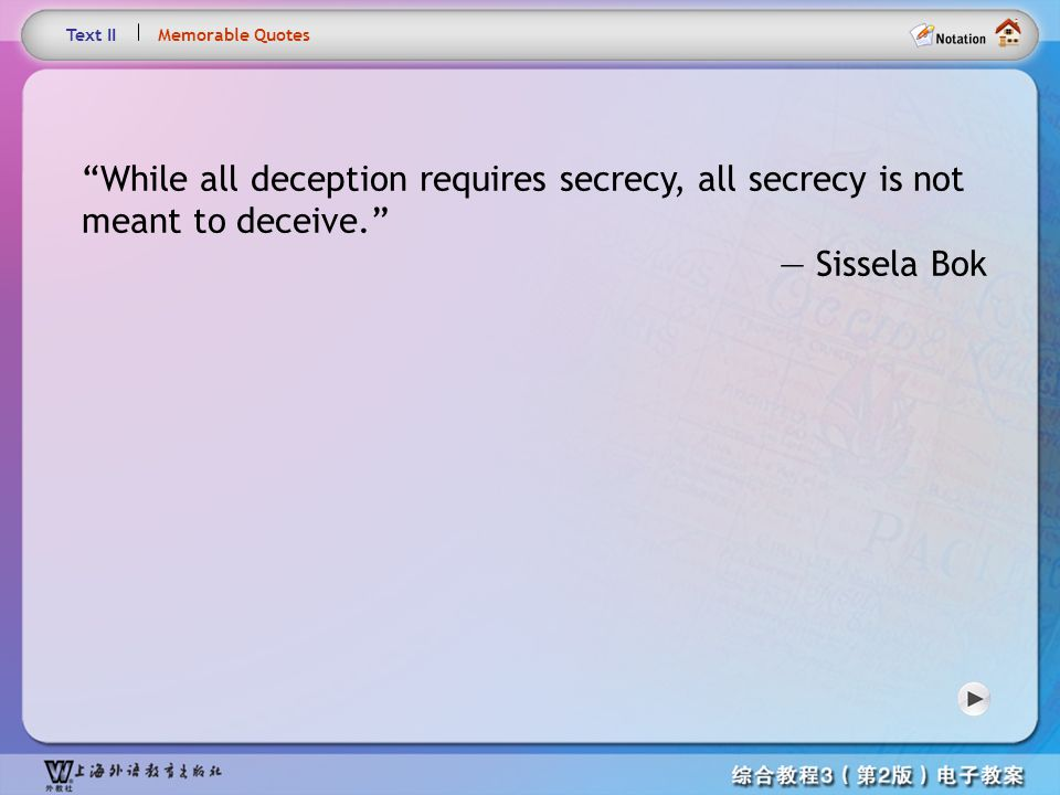 Memorable Quotes1 Text II. Memorable Quotes. While all deception requires secrecy, all secrecy is not meant to deceive.