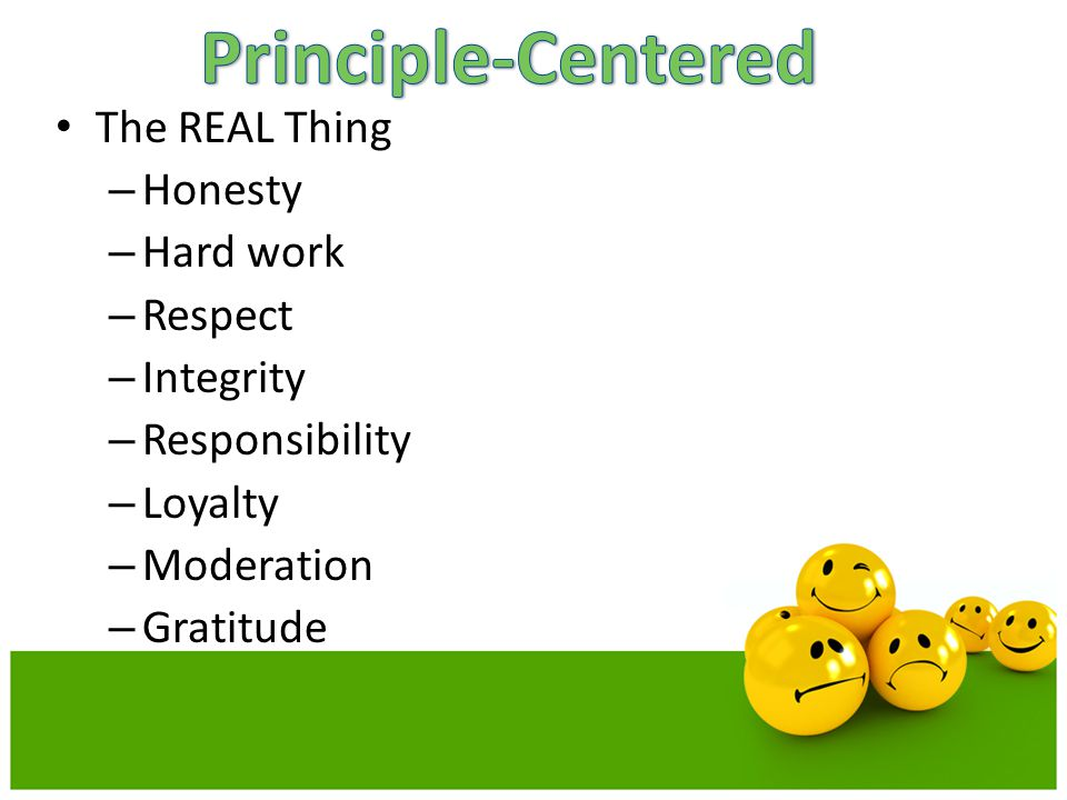 Principle-Centered The REAL Thing Honesty Hard work Respect Integrity