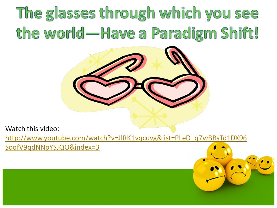 The glasses through which you see the world—Have a Paradigm Shift!