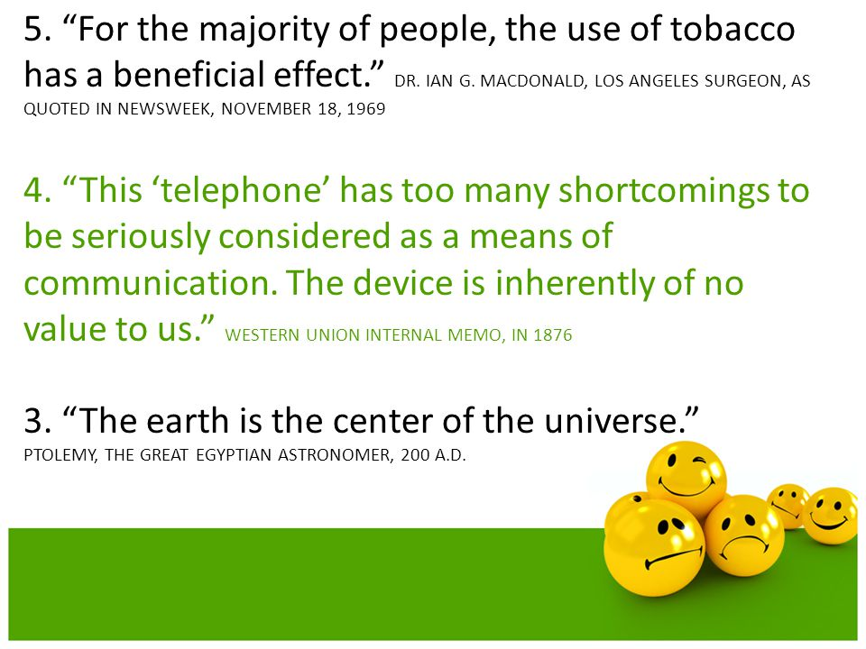 5. For the majority of people, the use of tobacco has a beneficial effect. DR. IAN G. MACDONALD, LOS ANGELES SURGEON, AS QUOTED IN NEWSWEEK, NOVEMBER 18, 1969