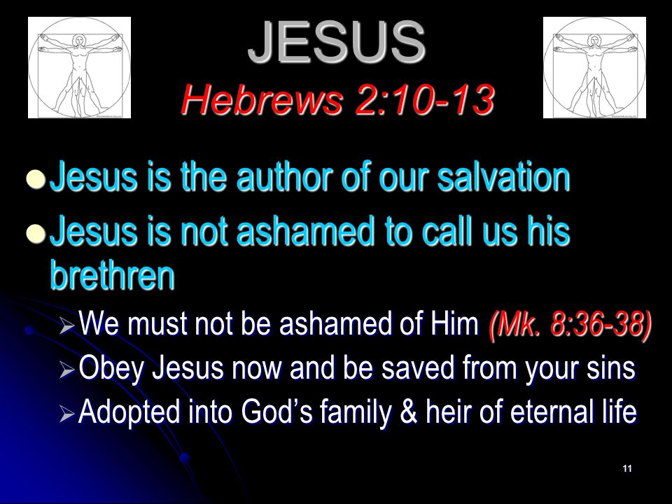 JESUS Hebrews 2:10-13 Jesus is the author of our salvation