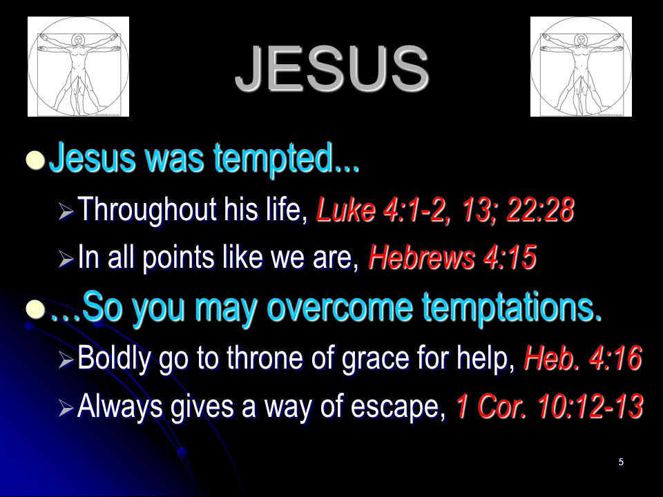 JESUS Jesus was tempted... …So you may overcome temptations.