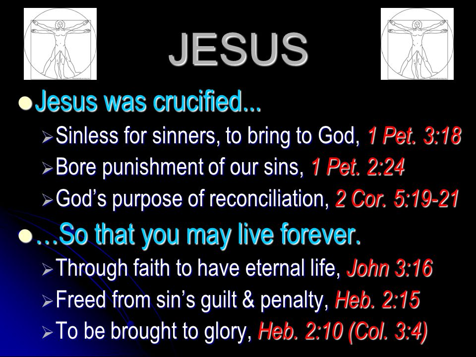 JESUS Jesus was crucified... …So that you may live forever.