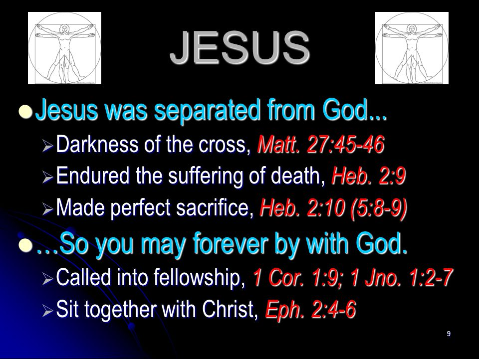 JESUS Jesus was separated from God... …So you may forever by with God.