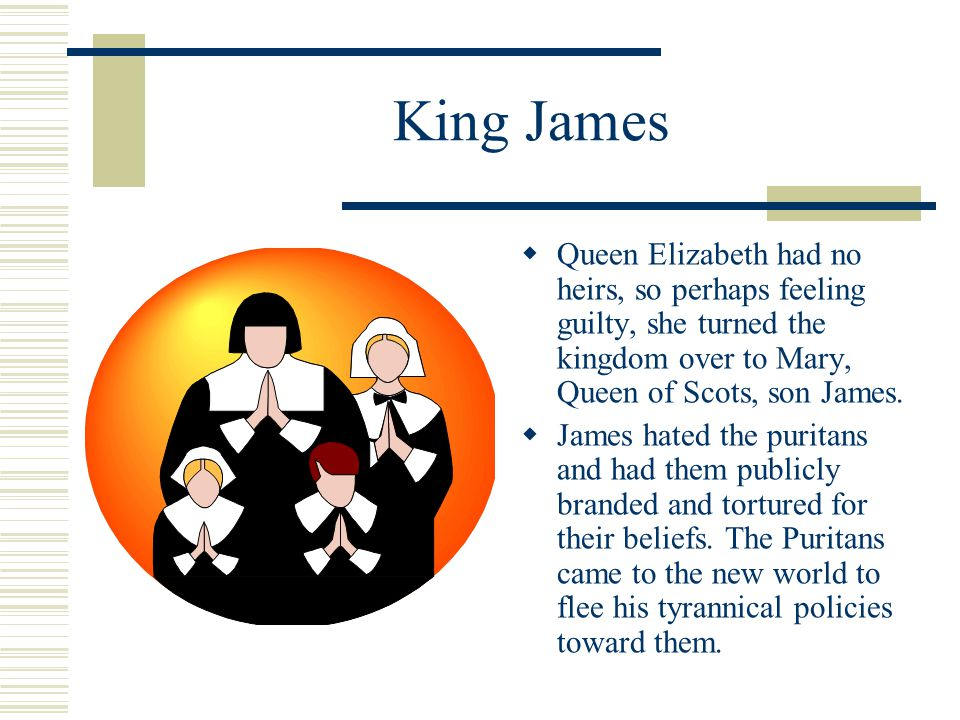 King James Queen Elizabeth had no heirs, so perhaps feeling guilty, she turned the kingdom over to Mary, Queen of Scots, son James.