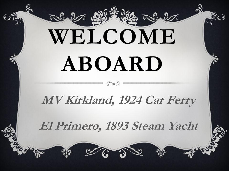 MV Kirkland, 1924 Car Ferry El Primero, 1893 Steam Yacht