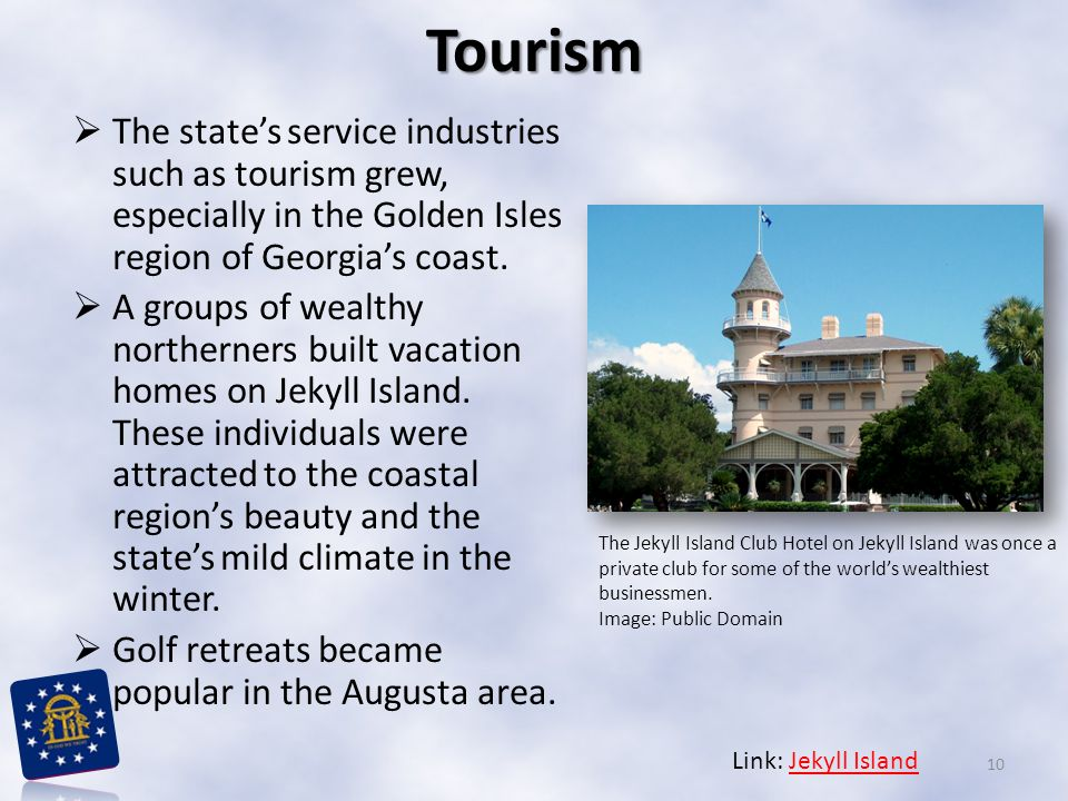 Tourism The state's service industries such as tourism grew, especially in the Golden Isles region of Georgia's coast.