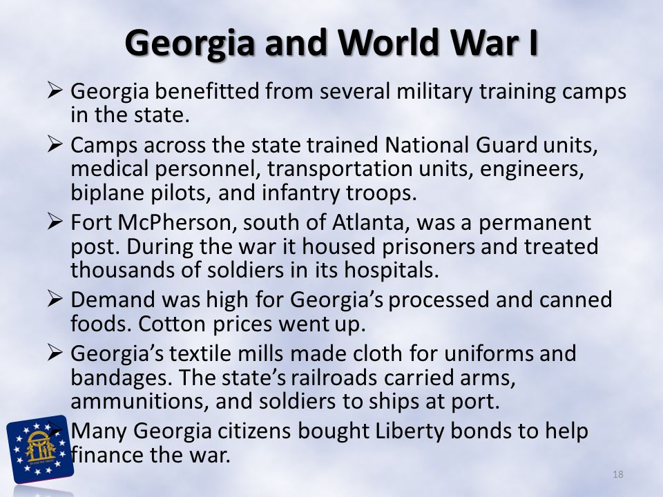 Georgia and World War I Georgia benefitted from several military training camps in the state.