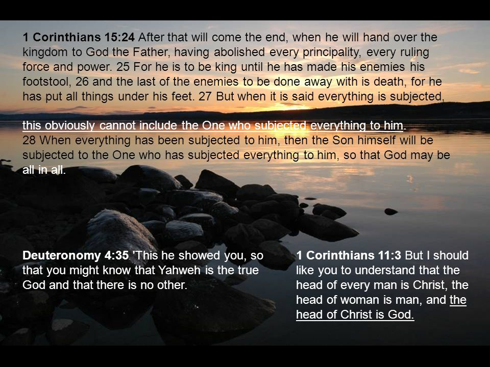 1 Corinthians 15:24 After that will come the end, when he will hand over the kingdom to God the Father, having abolished every principality, every ruling force and power. 25 For he is to be king until he has made his enemies his footstool, 26 and the last of the enemies to be done away with is death, for he has put all things under his feet. 27 But when it is said everything is subjected,