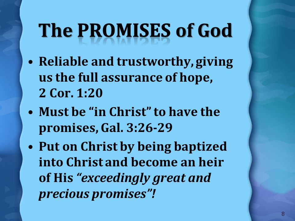 The Promises of God Reliable and trustworthy, giving us the full assurance of hope, 2 Cor. 1:20.