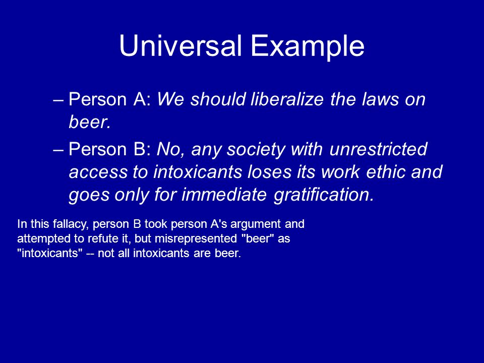 Universal Example Person A: We should liberalize the laws on beer.