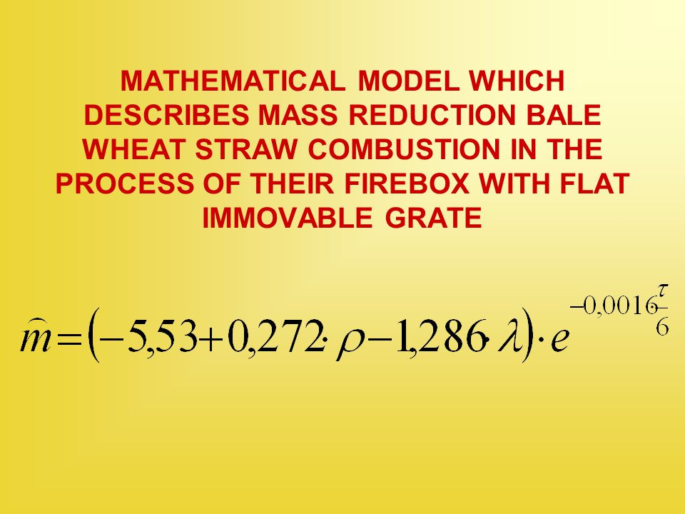 MATHEMATICAL MODEL WHICH DESCRIBES MASS REDUCTION BALE WHEAT STRAW COMBUSTION IN THE PROCESS OF THEIR FIREBOX WITH FLAT IMMOVABLE GRATE