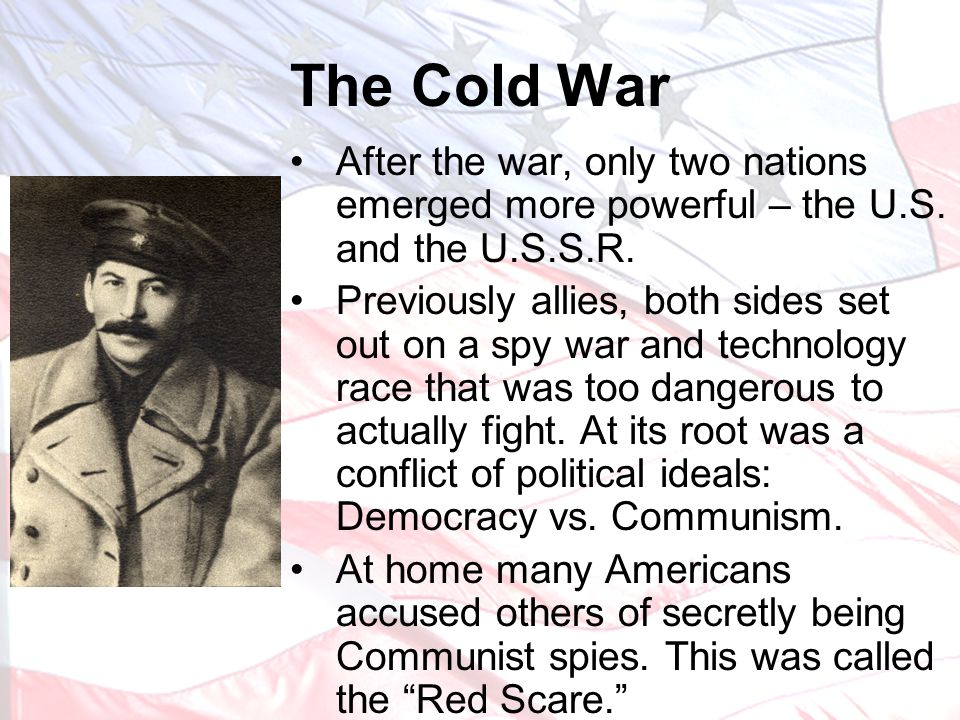 The Cold War After the war, only two nations emerged more powerful – the U.S. and the U.S.S.R.