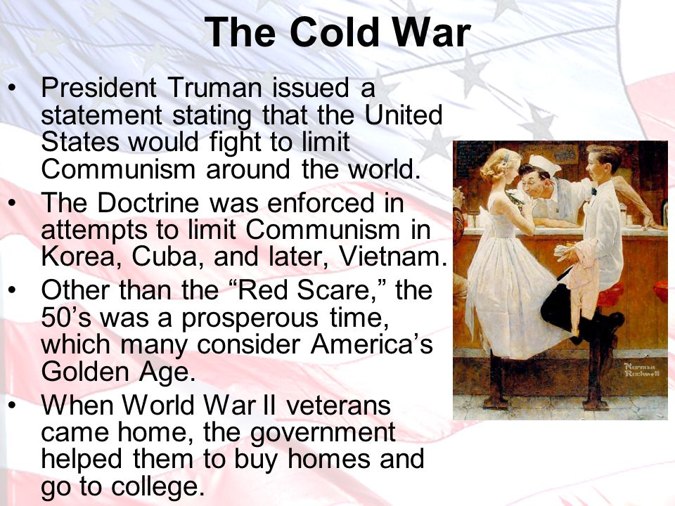 The Cold War President Truman issued a statement stating that the United States would fight to limit Communism around the world.