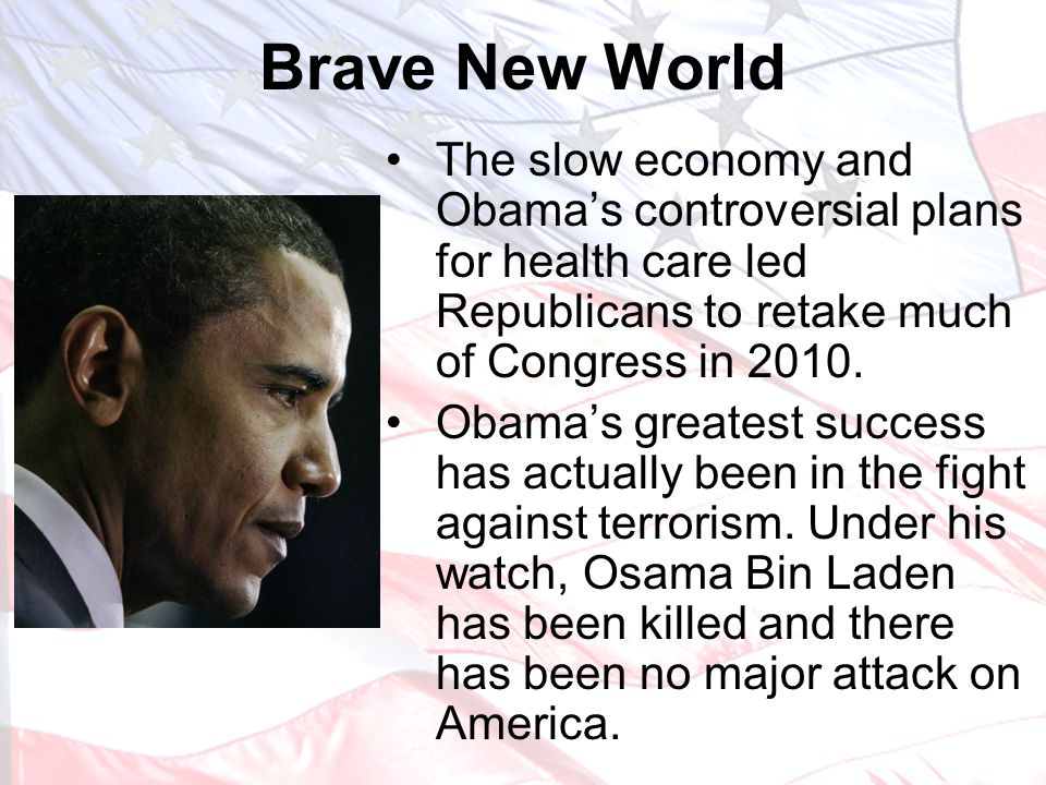 Brave New World The slow economy and Obama's controversial plans for health care led Republicans to retake much of Congress in 2010.
