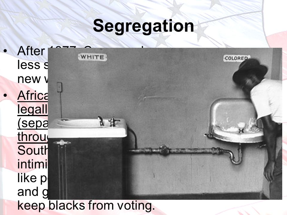 Segregation After 1877, Congress became less strict. The South found new ways to repress blacks.