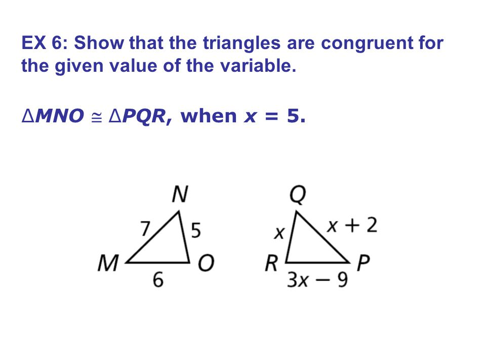 EX 6: Show that the triangles are congruent for the given value of the variable.