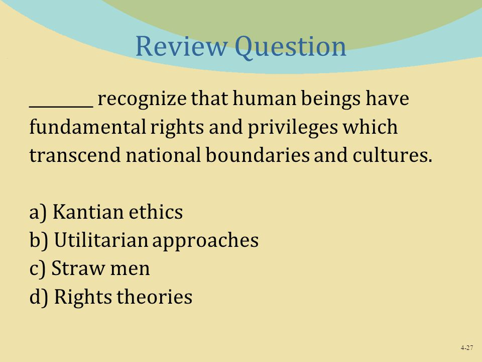 Review Question ________ recognize that human beings have