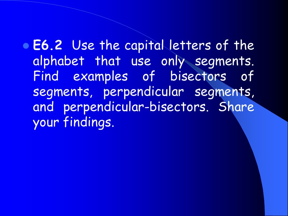 E6. 2 Use the capital letters of the alphabet that use only segments