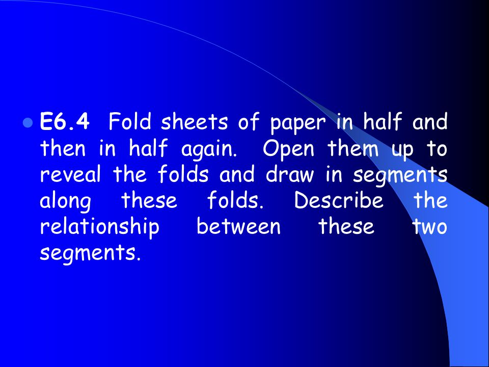 E6. 4 Fold sheets of paper in half and then in half again