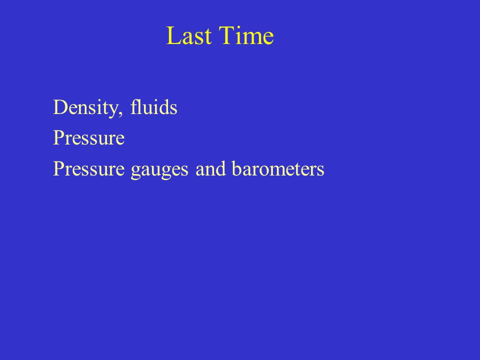 Density, fluids Pressure Pressure gauges and barometers
