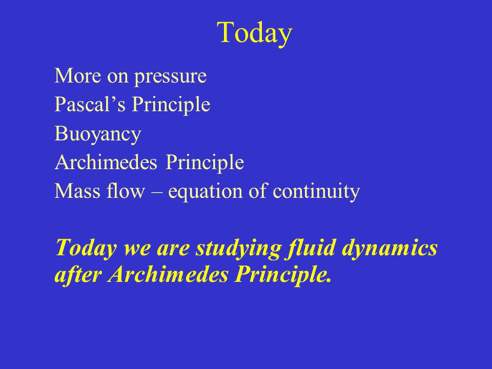 Today Today we are studying fluid dynamics after Archimedes Principle.