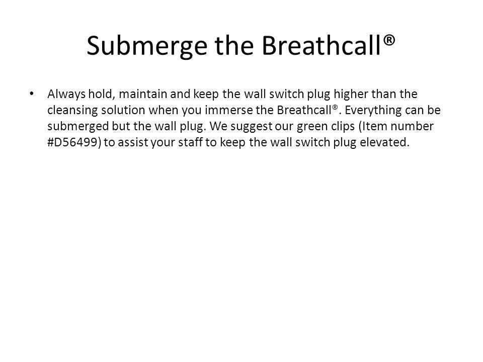 Submerge the Breathcall®