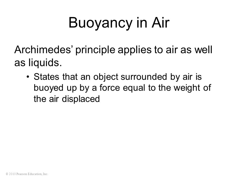 Buoyancy in Air Archimedes' principle applies to air as well as liquids.