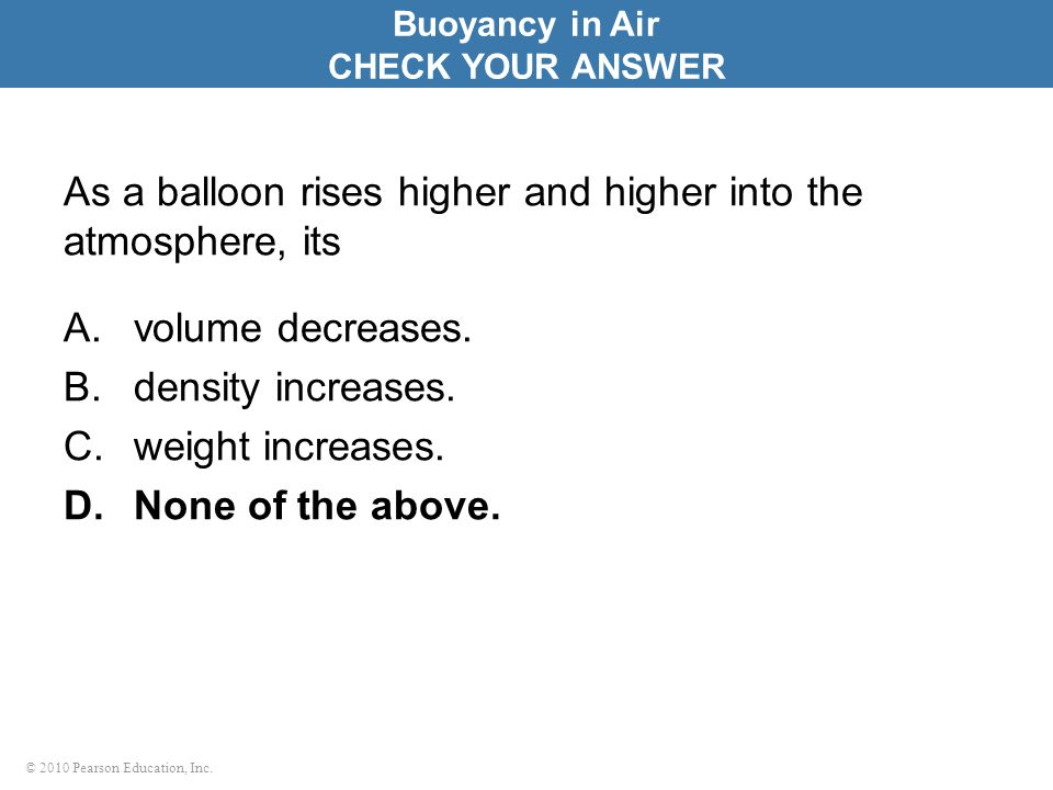 As a balloon rises higher and higher into the atmosphere, its