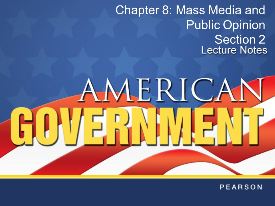Chapter 8: Mass Media and Public Opinion Section 2