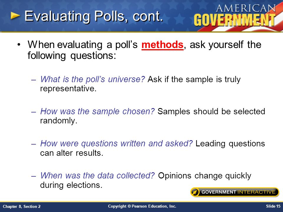 Evaluating Polls, cont. When evaluating a poll's methods, ask yourself the following questions:
