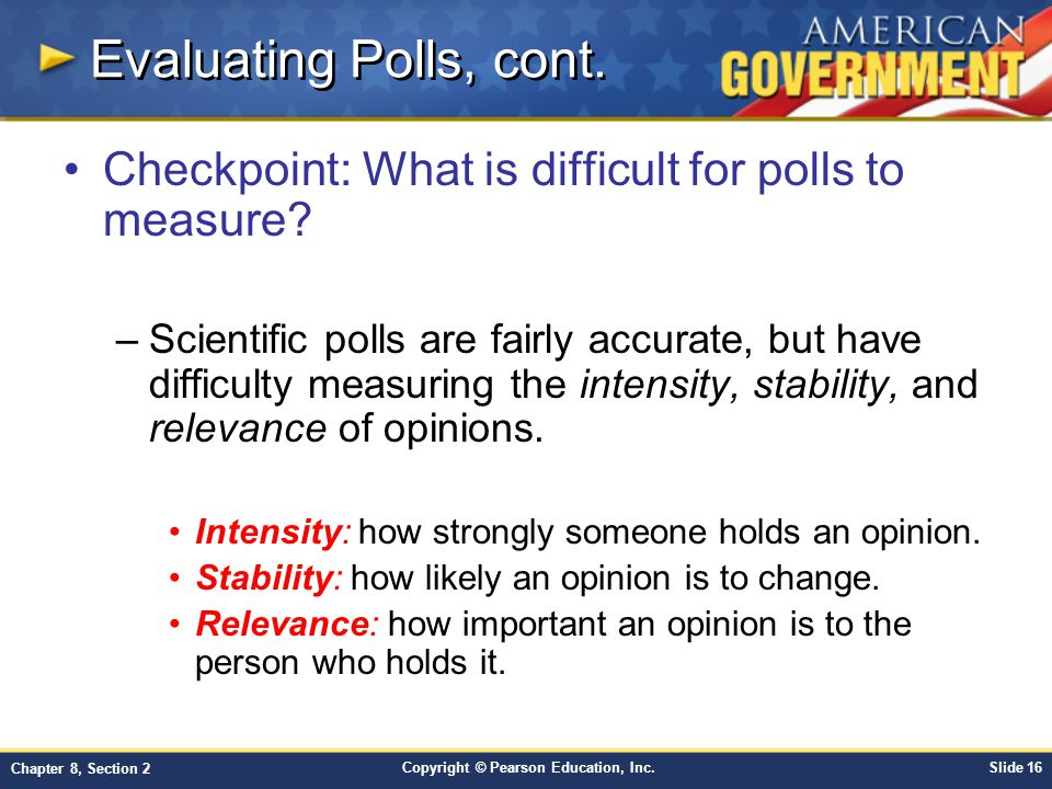 Evaluating Polls, cont. Checkpoint: What is difficult for polls to measure