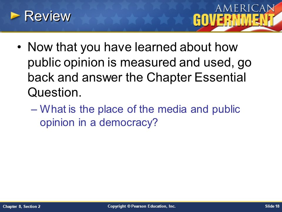 Review Now that you have learned about how public opinion is measured and used, go back and answer the Chapter Essential Question.