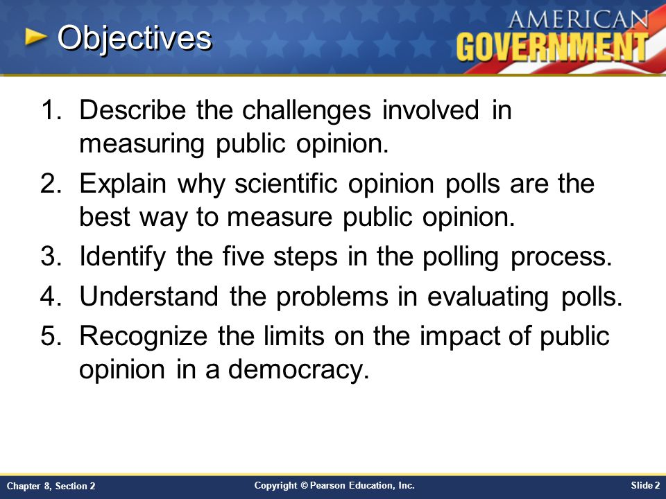 Objectives Describe the challenges involved in measuring public opinion.